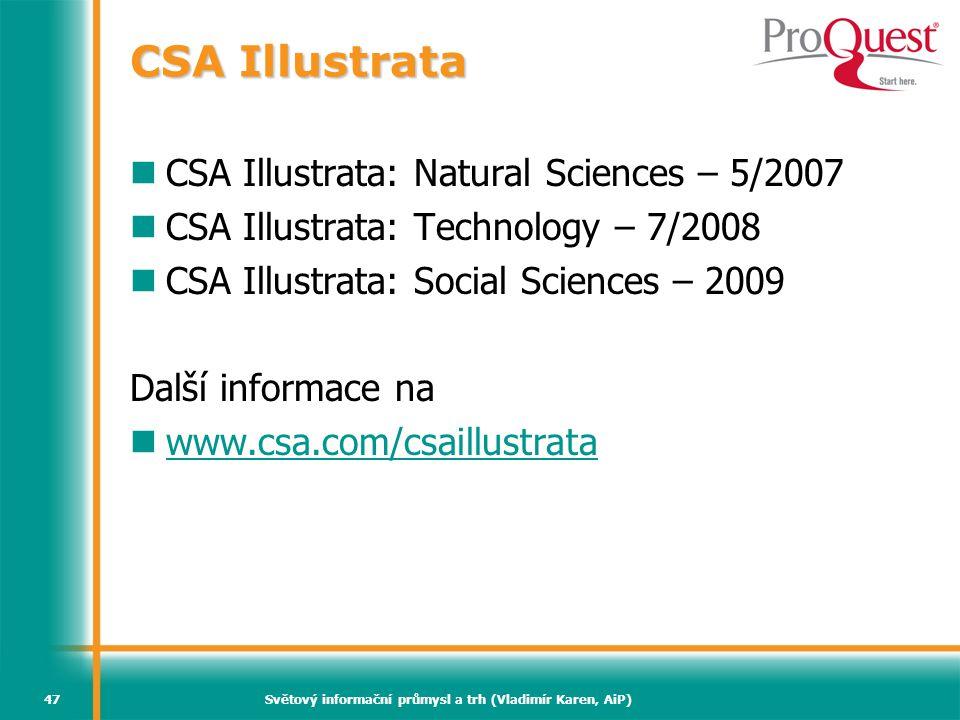 Světový informační průmysl a trh (Vladimír Karen, AiP)47 CSA Illustrata  CSA Illustrata: Natural Sciences – 5/2007  CSA Illustrata: Technology – 7/2