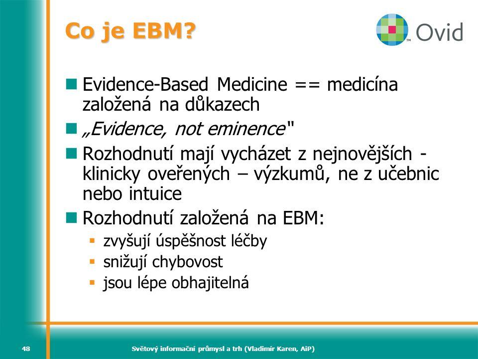 """Světový informační průmysl a trh (Vladimír Karen, AiP)48 Co je EBM?  Evidence-Based Medicine == medicína založená na důkazech  """"Evidence, not eminen"""