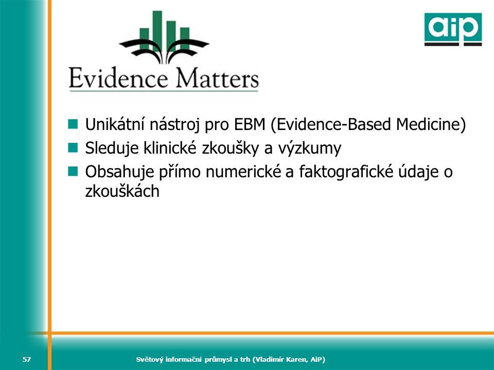 Světový informační průmysl a trh (Vladimír Karen, AiP)57 Evidence Matters  Unikátní nástroj pro EBM (Evidence-Based Medicine)  Sleduje klinické zkou