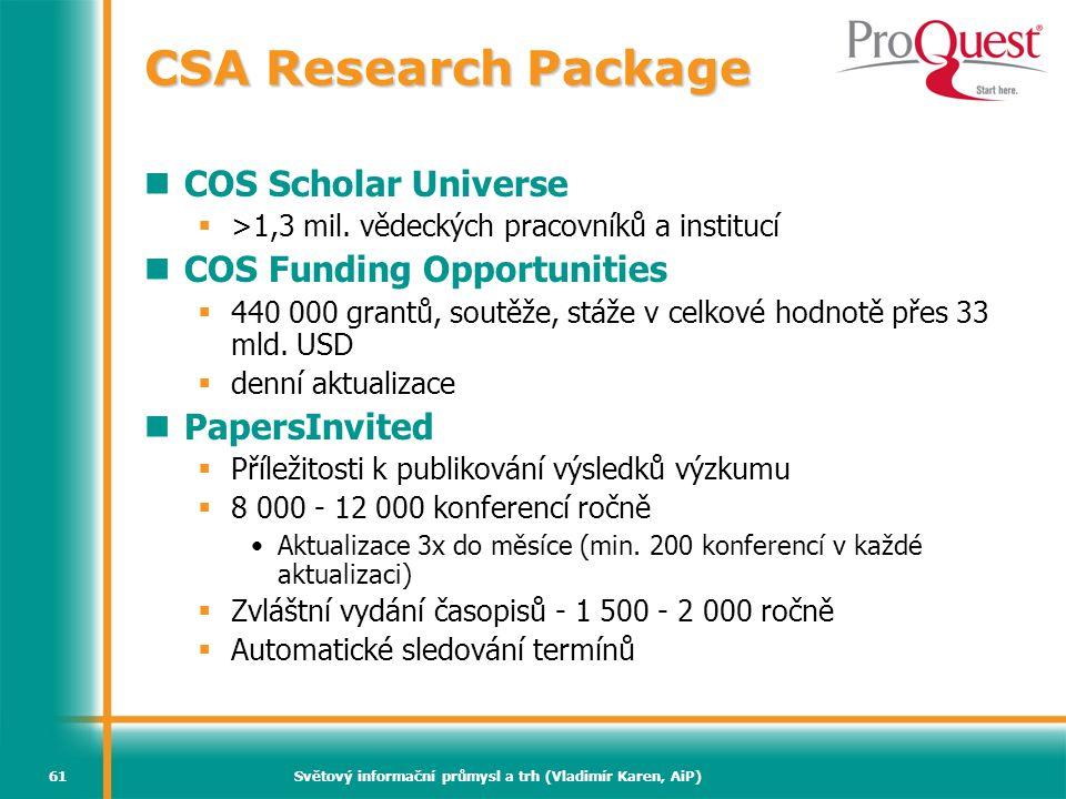 Světový informační průmysl a trh (Vladimír Karen, AiP)61 CSA Research Package  COS Scholar Universe  >1,3 mil. vědeckých pracovníků a institucí  CO