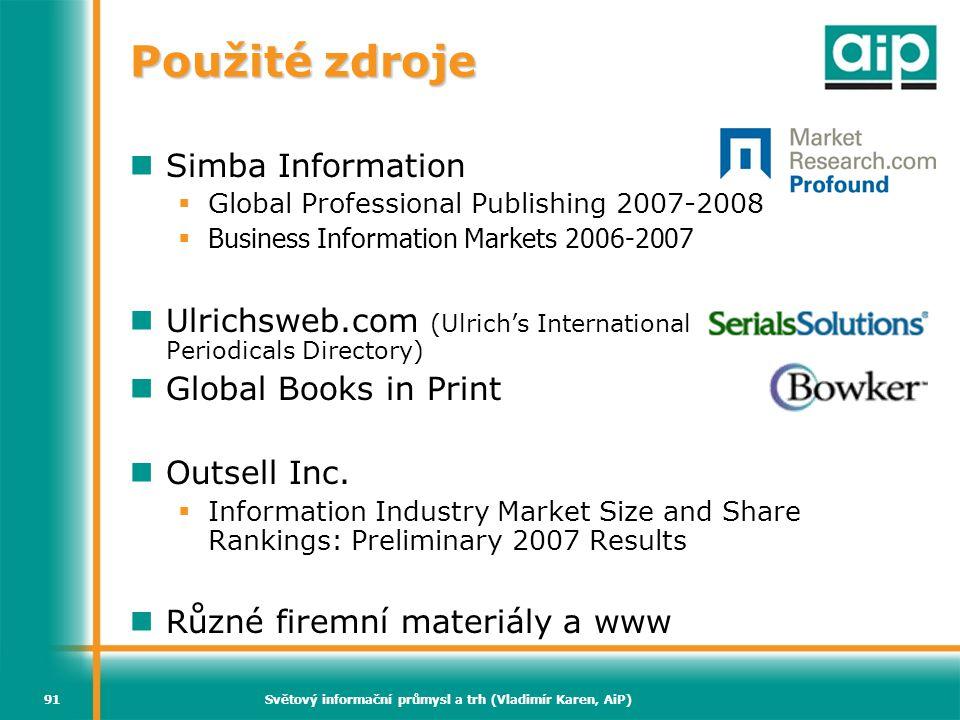 Světový informační průmysl a trh (Vladimír Karen, AiP)91 Použité zdroje  Simba Information  Global Professional Publishing 2007-2008  Business Info