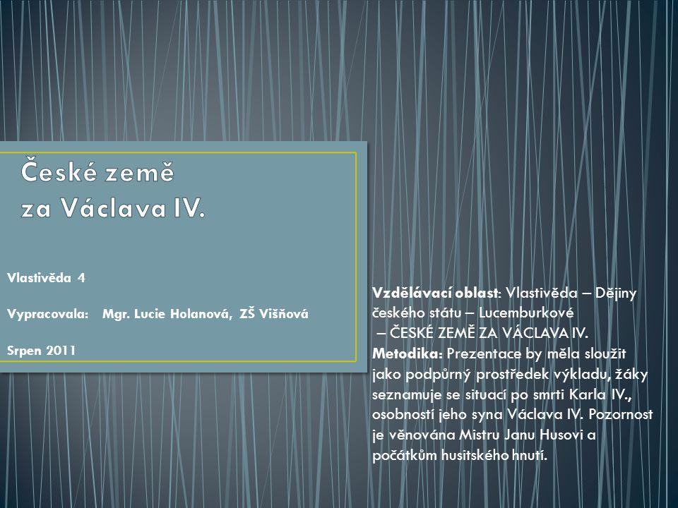 Vlastivěda 4 Vypracovala: Mgr. Lucie Holanová, ZŠ Višňová Srpen 2011 Vzdělávací oblast: Vlastivěda – Dějiny českého státu – Lucemburkové – ČESKÉ ZEMĚ