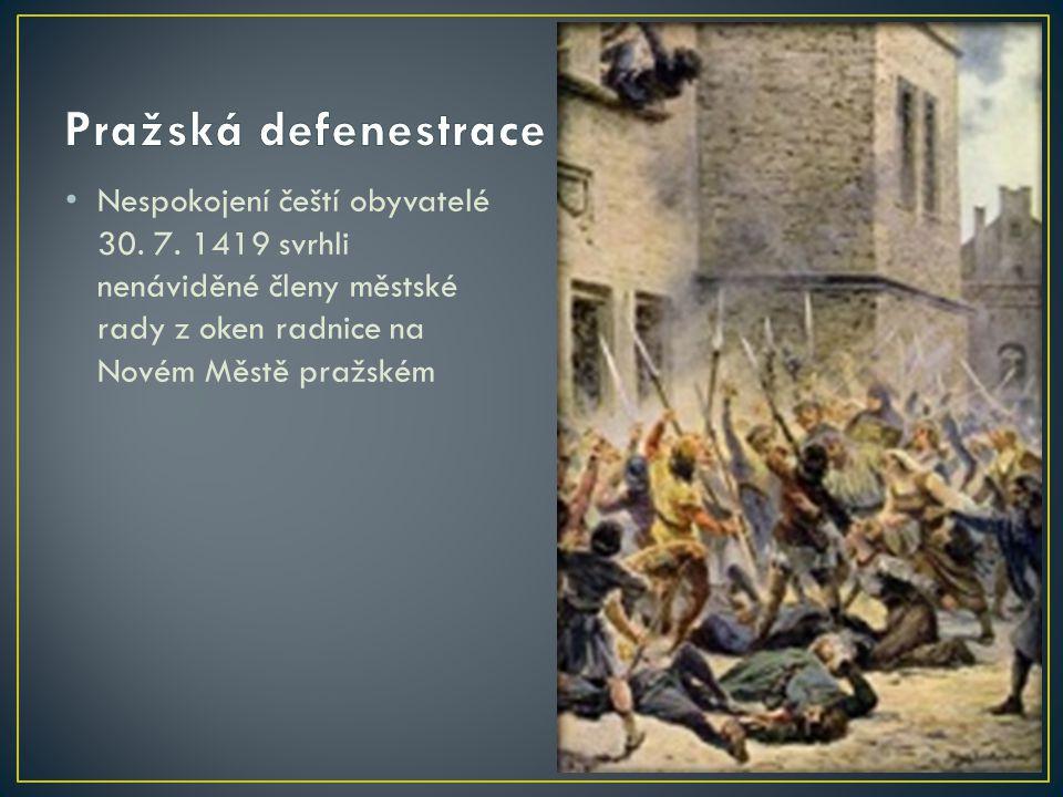 • Nespokojení čeští obyvatelé 30. 7. 1419 svrhli nenáviděné členy městské rady z oken radnice na Novém Městě pražském