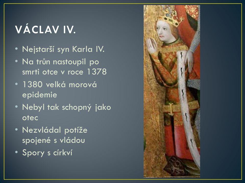 • Nejstarší syn Karla IV. • Na trůn nastoupil po smrti otce v roce 1378 • 1380 velká morová epidemie • Nebyl tak schopný jako otec • Nezvládal potíže