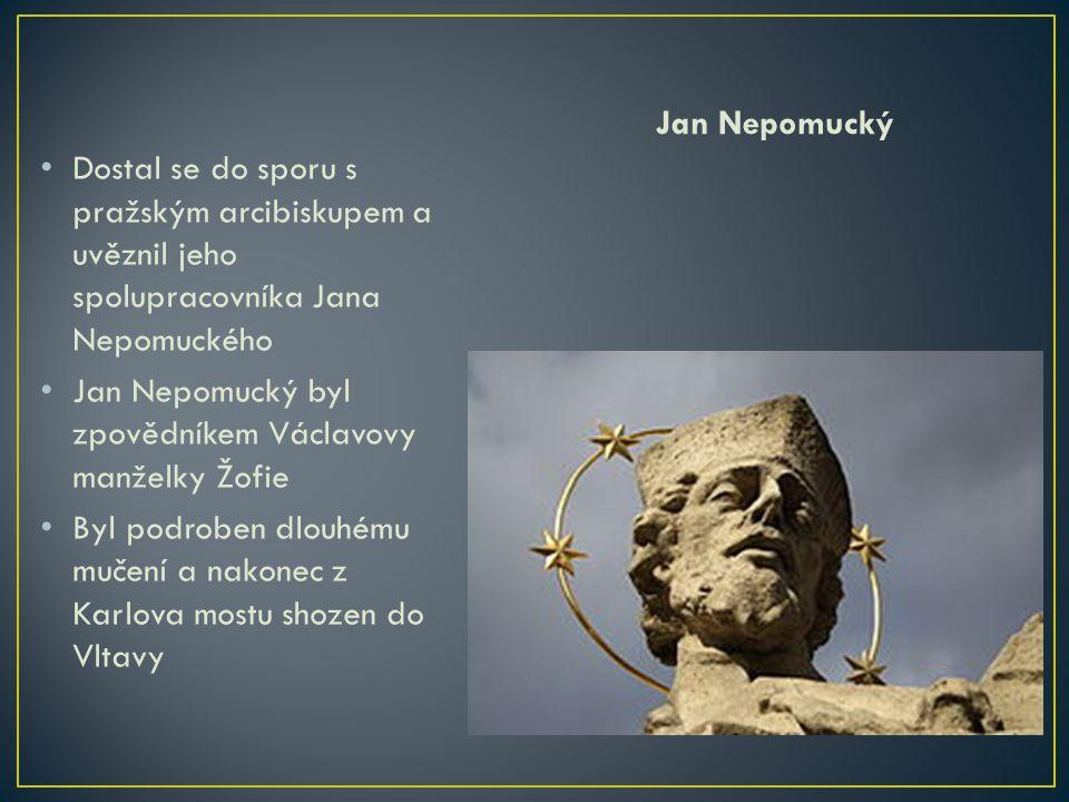 • Dostal se do sporu s pražským arcibiskupem a uvěznil jeho spolupracovníka Jana Nepomuckého • Jan Nepomucký byl zpovědníkem Václavovy manželky Žofie