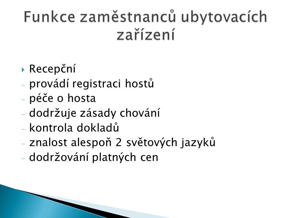 Recepční - provádí registraci hostů - péče o hosta - dodržuje zásady chování - kontrola dokladů - znalost alespoň 2 světových jazyků - dodržování platných cen