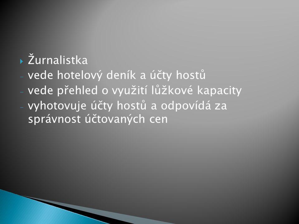 Žurnalistka - vede hotelový deník a účty hostů - vede přehled o využití lůžkové kapacity - vyhotovuje účty hostů a odpovídá za správnost účtovaných