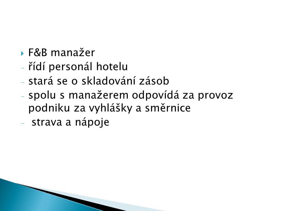  F&B manažer - řídí personál hotelu - stará se o skladování zásob - spolu s manažerem odpovídá za provoz podniku za vyhlášky a směrnice - strava a nápoje