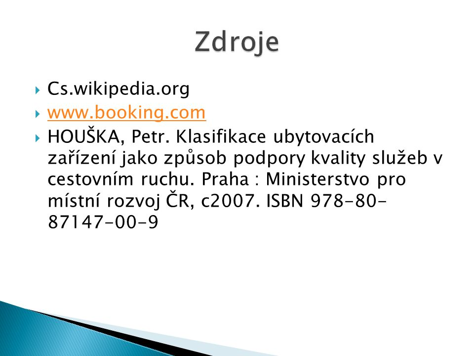  Cs.wikipedia.org  www.booking.com www.booking.com  HOUŠKA, Petr. Klasifikace ubytovacích zařízení jako způsob podpory kvality služeb v cestovním r