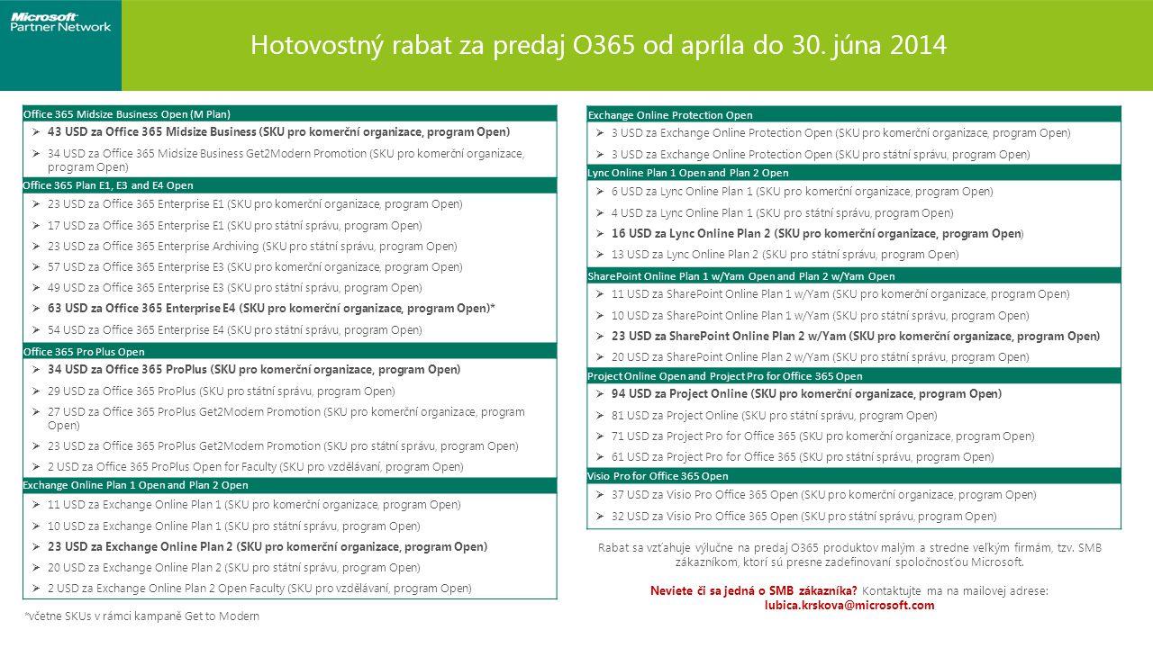 Hotovostný rabat za predaj O365 od apríla do 30. júna 2014 Rabat sa vzťahuje výlučne na predaj O365 produktov malým a stredne veľkým firmám, tzv. SMB