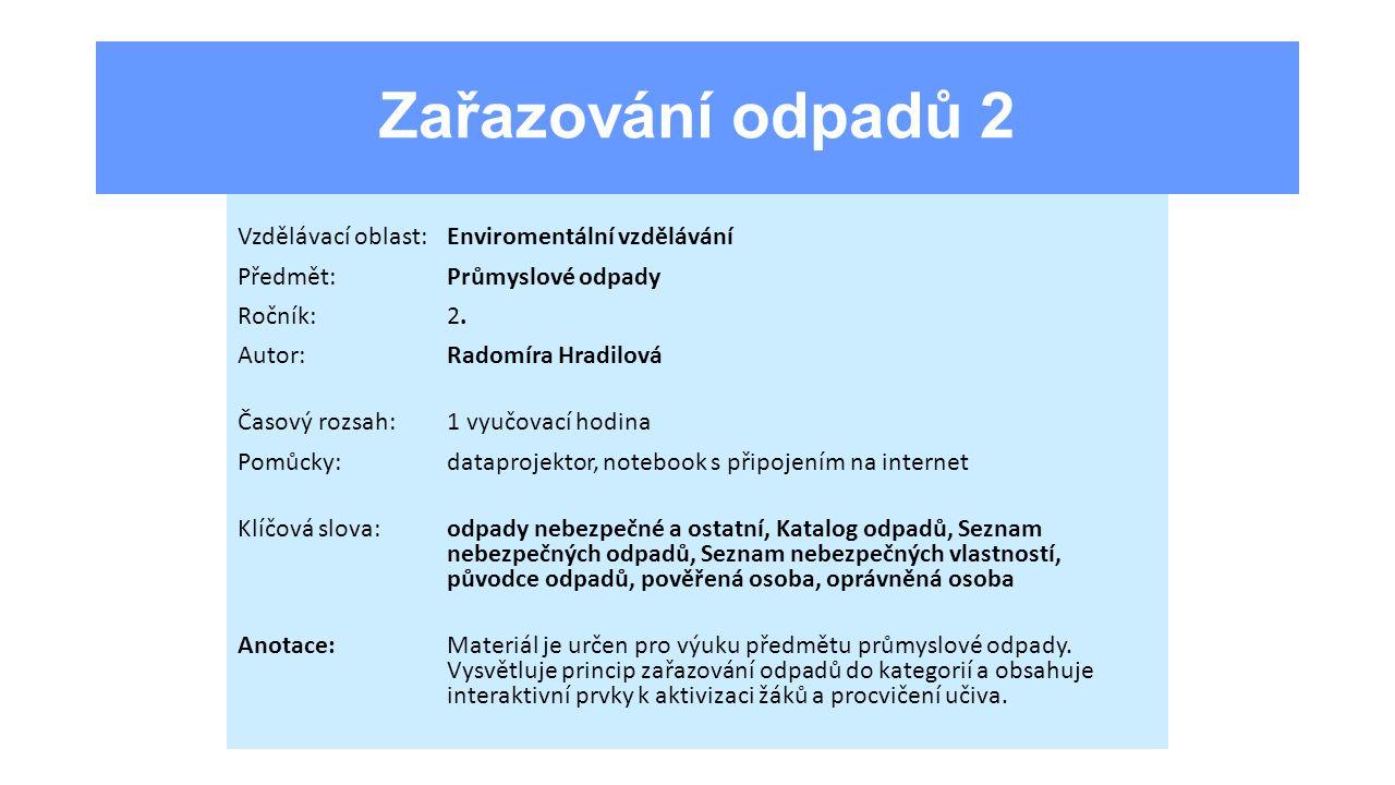 Zařazování odpadů 2 Vzdělávací oblast:Enviromentální vzdělávání Předmět:Průmyslové odpady Ročník:2.