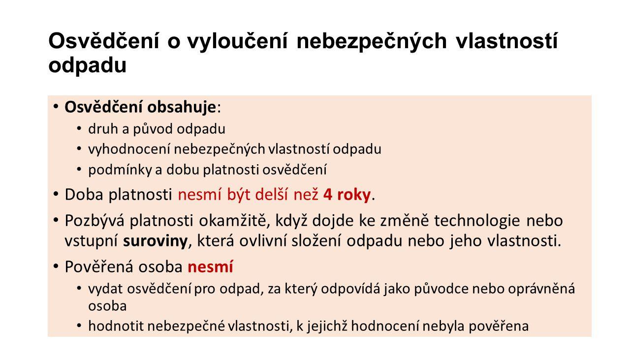 Opakování • Osoba pověřená MŽP neposuzuje tyto vlastnosti: • Výbušnost • Infekčnost • Oxidační schopnost • Hořlavost • Dráždivost • Ekotoxicita • Teratogenita