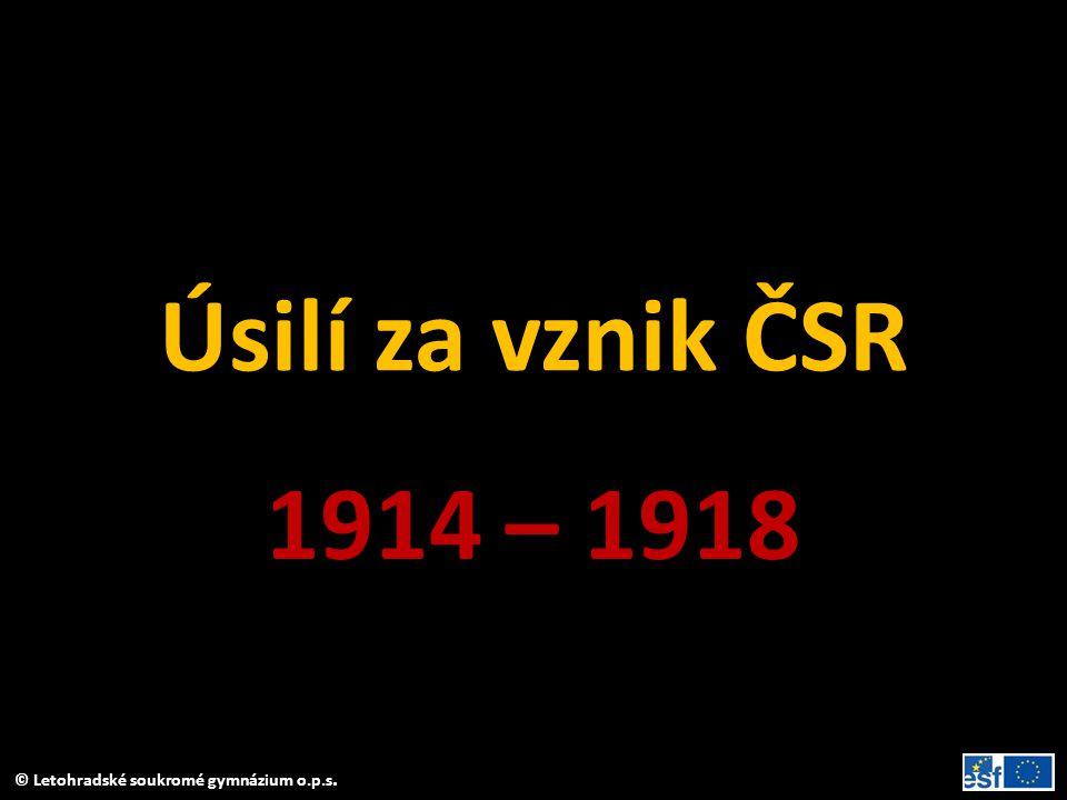 © Letohradské soukromé gymnázium o.p.s. Úsilí za vznik ČSR 1914 – 1918