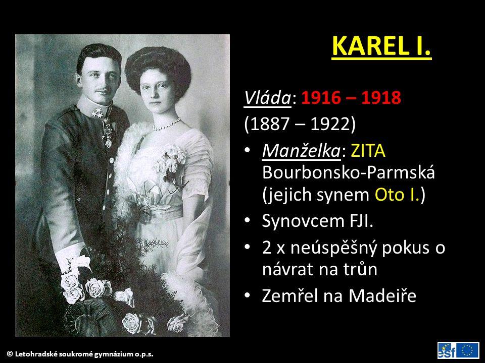 © Letohradské soukromé gymnázium o.p.s. KAREL I. Vláda: 1916 – 1918 (1887 – 1922) • Manželka: ZITA Bourbonsko-Parmská (jejich synem Oto I.) • Synovcem