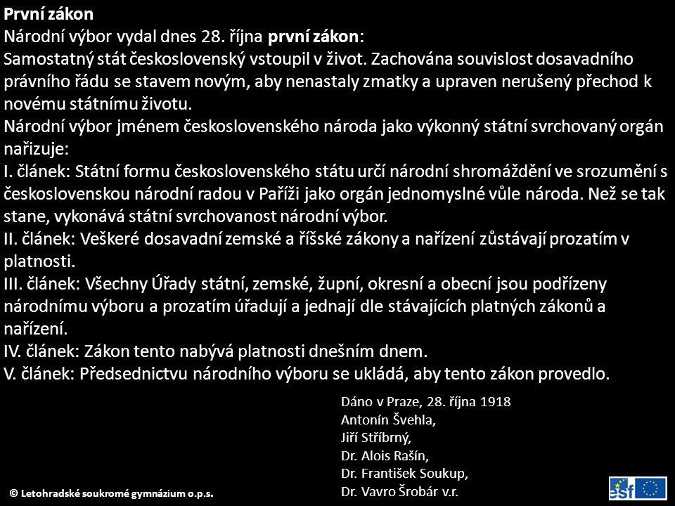 © Letohradské soukromé gymnázium o.p.s. První zákon Národní výbor vydal dnes 28. října první zákon: Samostatný stát československý vstoupil v život. Z