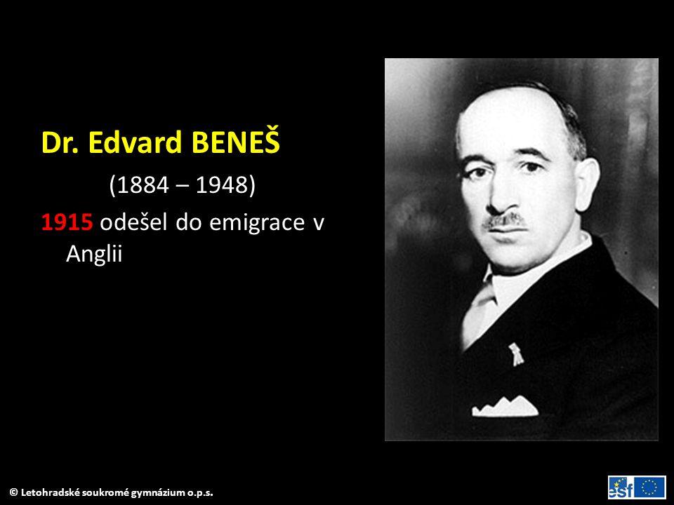 © Letohradské soukromé gymnázium o.p.s. Dr. Edvard BENEŠ (1884 – 1948) 1915 odešel do emigrace v Anglii