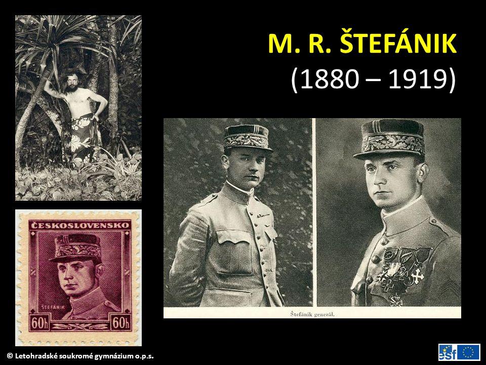© Letohradské soukromé gymnázium o.p.s. M. R. ŠTEFÁNIK (1880 – 1919)