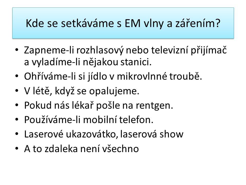 Kde se setkáváme s EM vlny a zářením? • Zapneme-li rozhlasový nebo televizní přijímač a vyladíme-li nějakou stanici. • Ohříváme-li si jídlo v mikrovln