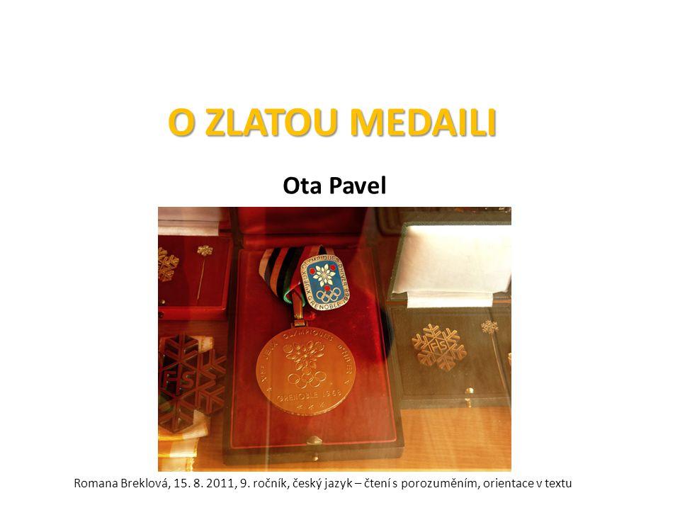 O ZLATOU MEDAILI Ota Pavel Romana Breklová, 15. 8.