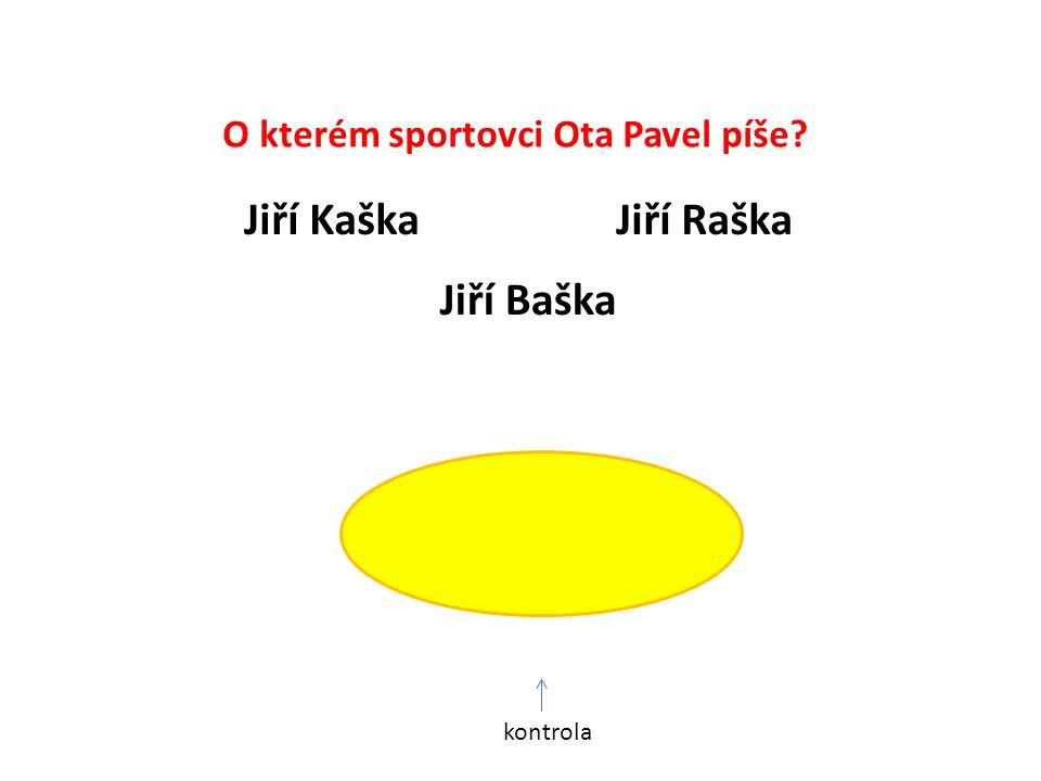 O kterém sportovci Ota Pavel píše Jiří Raška Jiří Baška Jiří Kaška Jiří Raška kontrola