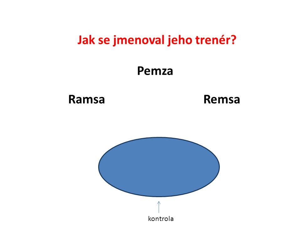 Jak se jmenoval jeho trenér RamsaRemsa Pemza Remsa kontrola