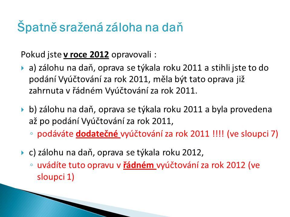 Pokud jste v roce 2012 opravovali :  a) zálohu na daň, oprava se týkala roku 2011 a stihli jste to do podání Vyúčtování za rok 2011, měla být tato oprava již zahrnuta v řádném Vyúčtování za rok 2011.