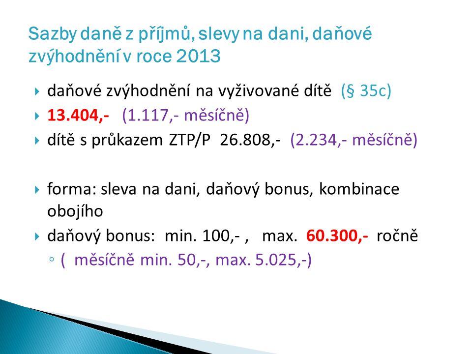  daňové zvýhodnění na vyživované dítě (§ 35c)  13.404,- (1.117,- měsíčně)  dítě s průkazem ZTP/P 26.808,- (2.234,- měsíčně)  forma: sleva na dani, daňový bonus, kombinace obojího  daňový bonus: min.