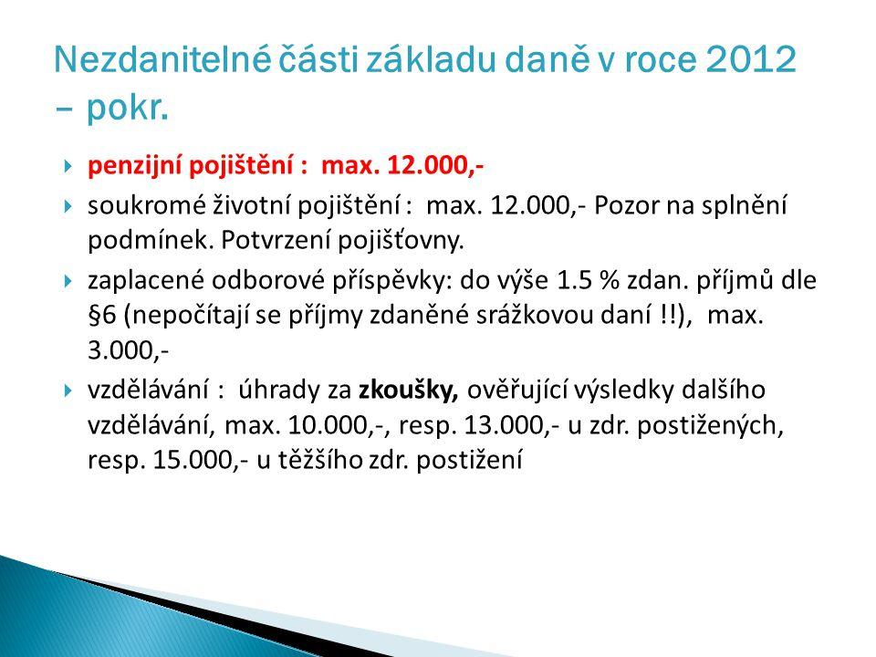  penzijní pojištění : max. 12.000,-  soukromé životní pojištění : max.