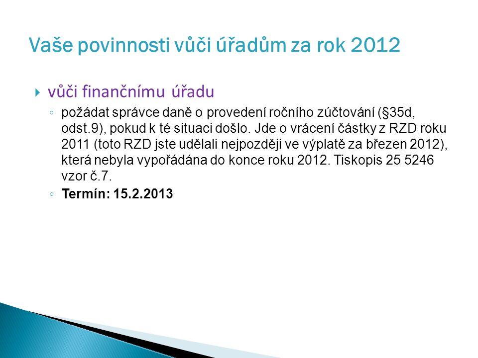  vůči finančnímu úřadu ◦ požádat správce daně o provedení ročního zúčtování (§35d, odst.9), pokud k té situaci došlo.