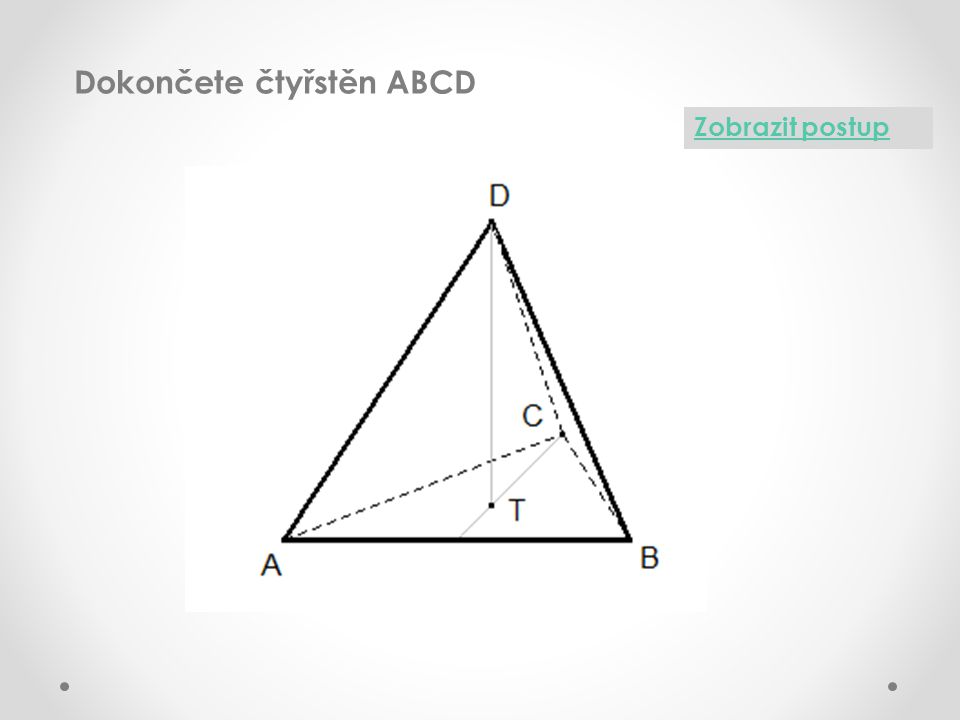 Dokončete čtyřstěn ABCD Zobrazit postup