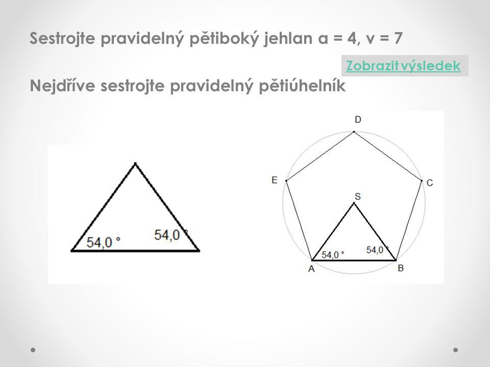 Sestrojte pravidelný pětiboký jehlan a = 4, v = 7 Nejdříve sestrojte pravidelný pětiúhelník Zobrazit výsledek