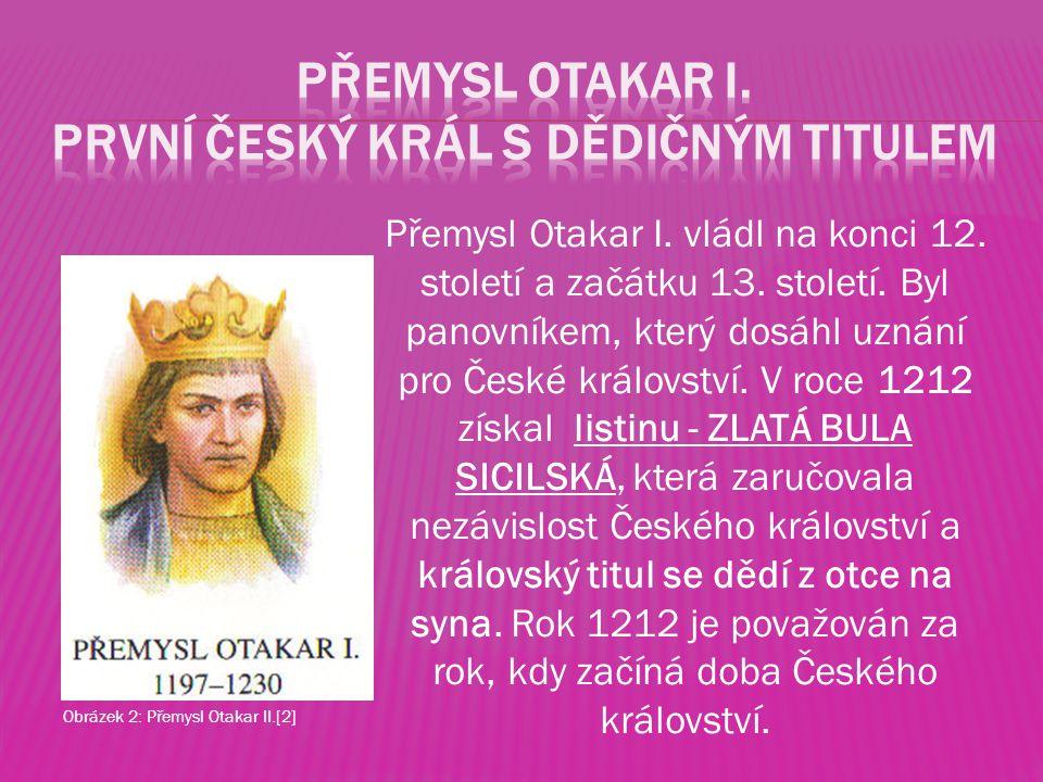 Přemysl Otakar I. vládl na konci 12. století a začátku 13. století. Byl panovníkem, který dosáhl uznání pro České království. V roce 1212 získal listi