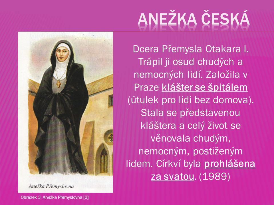 Dcera Přemysla Otakara I. Trápil ji osud chudých a nemocných lidí. Založila v Praze klášter se špitálem (útulek pro lidi bez domova). Stala se předsta