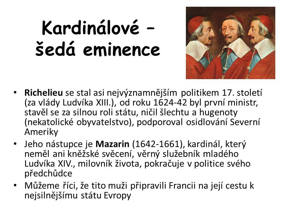 Kardinálové – šedá eminence • Richelieu se stal asi nejvýznamnějším politikem 17. století (za vlády Ludvíka XIII.), od roku 1624-42 byl první ministr,