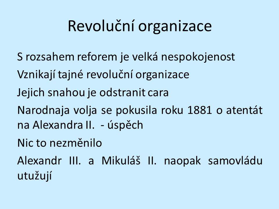 Revoluční organizace S rozsahem reforem je velká nespokojenost Vznikají tajné revoluční organizace Jejich snahou je odstranit cara Narodnaja volja se