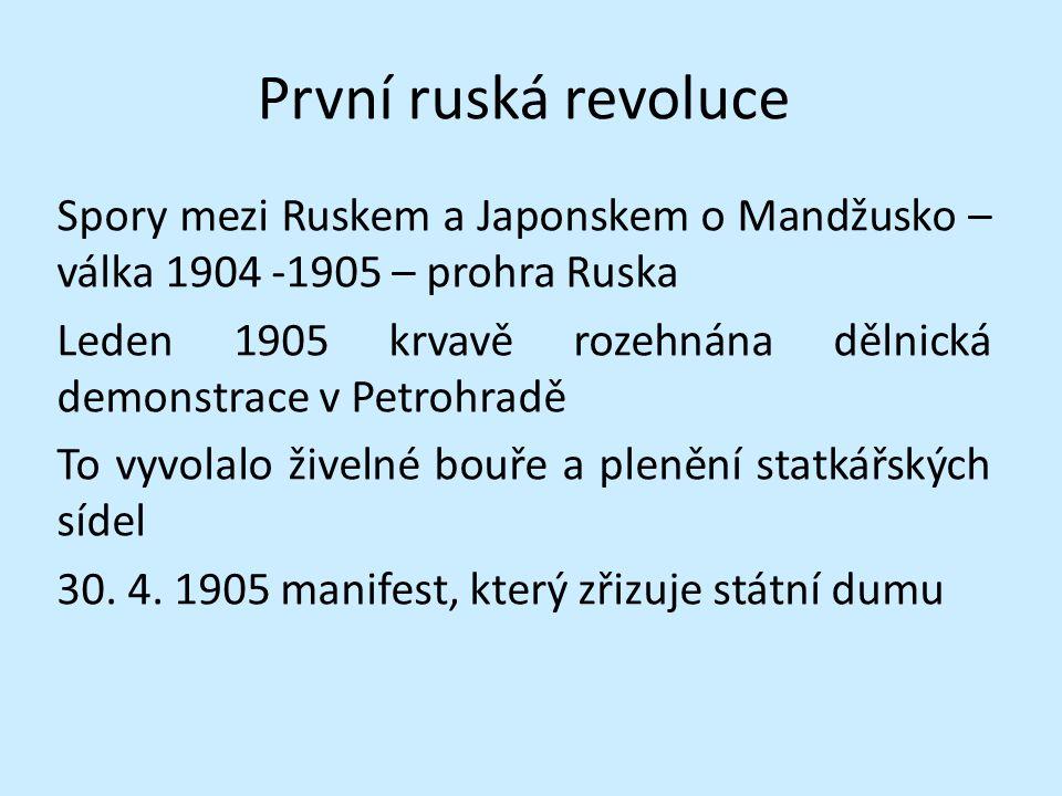 První ruská revoluce Spory mezi Ruskem a Japonskem o Mandžusko – válka 1904 -1905 – prohra Ruska Leden 1905 krvavě rozehnána dělnická demonstrace v Pe