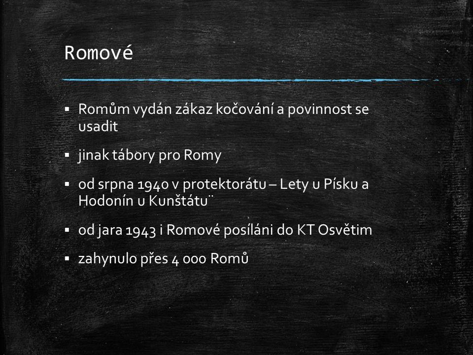 Romové  Romům vydán zákaz kočování a povinnost se usadit  jinak tábory pro Romy  od srpna 1940 v protektorátu – Lety u Písku a Hodonín u Kunštátu¨