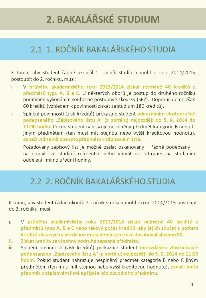 2.1 1. ROČNÍK BAKALÁŘSKÉHO STUDIA K tomu, aby student řádně ukončil 1.