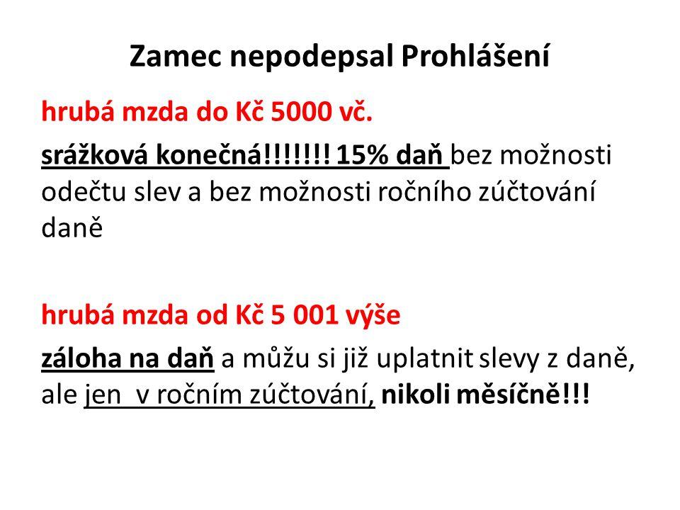 Zamec nepodepsal Prohlášení hrubá mzda do Kč 5000 vč. srážková konečná!!!!!!! 15% daň bez možnosti odečtu slev a bez možnosti ročního zúčtování daně h