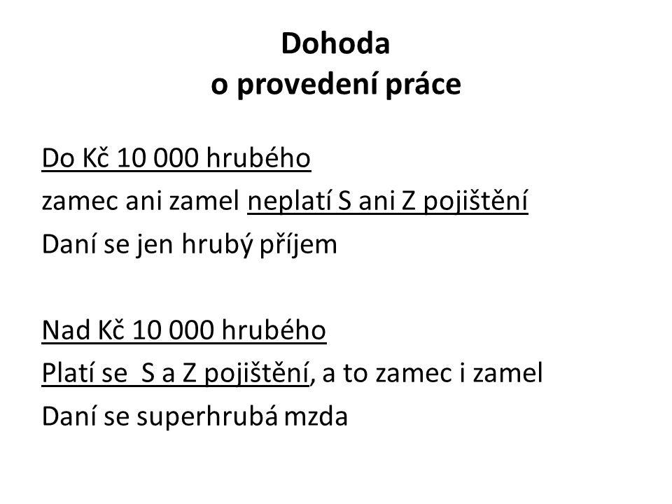 Dohoda o provedení práce Do Kč 10 000 hrubého zamec ani zamel neplatí S ani Z pojištění Daní se jen hrubý příjem Nad Kč 10 000 hrubého Platí se S a Z
