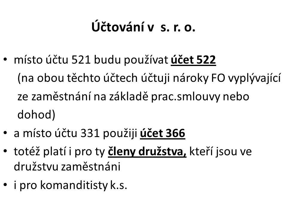 Účtování v s. r. o. • místo účtu 521 budu používat účet 522 (na obou těchto účtech účtuji nároky FO vyplývající ze zaměstnání na základě prac.smlouvy