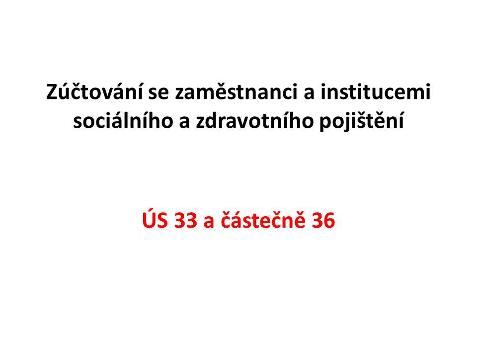 Charakteristika ÚS 33 331 – Zaměstnanci = pasivní účet, účtuji zde závazky vůči zamcům z titulu pracovně právních vztahů 333 – Ostatní závazky vůči zamcům = pasivní (závazky, dluhy jsou vždy pasivní) 335 – Pohledávky za zamci = aktivní účet (pohledávky patří do oběžného majetku podniku) 336 – Zúčtování s institucemi S a ZP = pasivní účet (těmto institucím dlužíme pojistné)