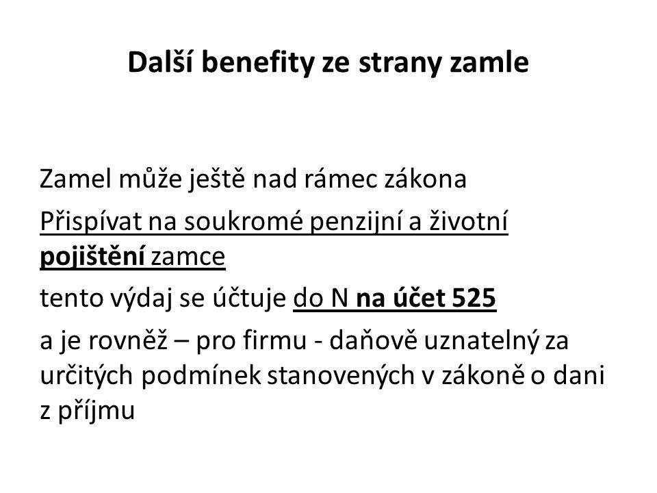 Další benefity ze strany zamle Zamel může ještě nad rámec zákona Přispívat na soukromé penzijní a životní pojištění zamce tento výdaj se účtuje do N n