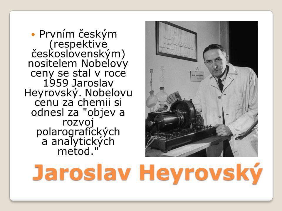 Jaroslav Heyrovský  Prvním českým (respektive československým) nositelem Nobelovy ceny se stal v roce 1959 Jaroslav Heyrovský. Nobelovu cenu za chemi
