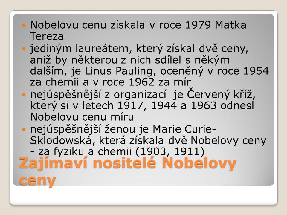 Zajímaví nositelé Nobelovy ceny  Nobelovu cenu získala v roce 1979 Matka Tereza  jediným laureátem, který získal dvě ceny, aniž by některou z nich s