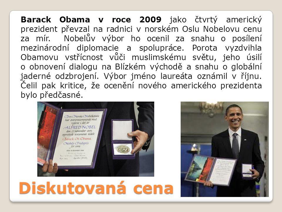 Diskutovaná cena Barack Obama v roce 2009 jako čtvrtý americký prezident převzal na radnici v norském Oslu Nobelovu cenu za mír. Nobelův výbor ho ocen