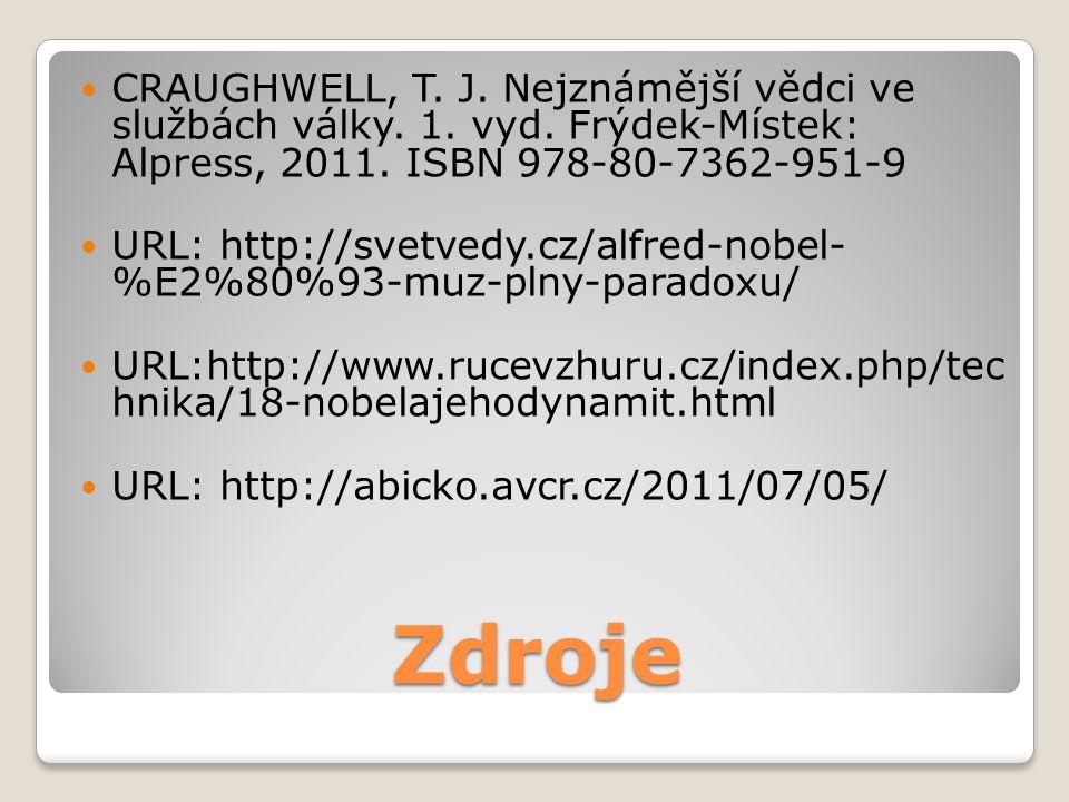 Zdroje  CRAUGHWELL, T. J. Nejznámější vědci ve službách války. 1. vyd. Frýdek-Místek: Alpress, 2011. ISBN 978-80-7362-951-9  URL: http://svetvedy.cz