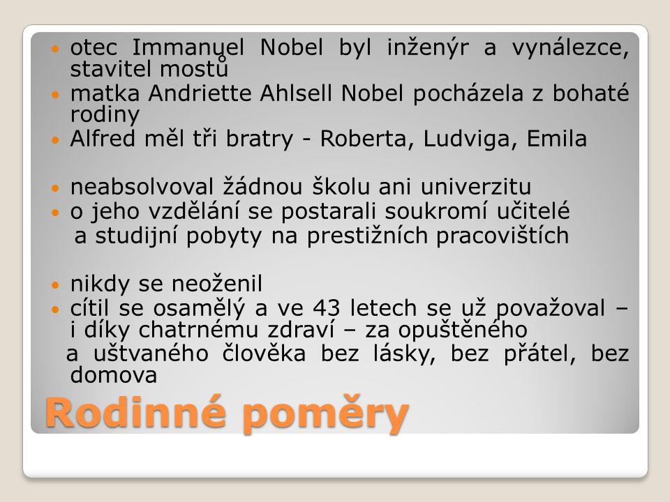 Rodinné poměry  otec Immanuel Nobel byl inženýr a vynálezce, stavitel mostů  matka Andriette Ahlsell Nobel pocházela z bohaté rodiny  Alfred měl tř