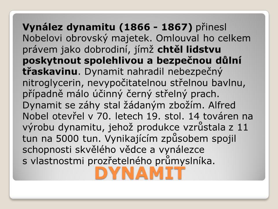 DYNAMIT Vynález dynamitu (1866 - 1867) přinesl Nobelovi obrovský majetek. Omlouval ho celkem právem jako dobrodiní, jímž chtěl lidstvu poskytnout spol