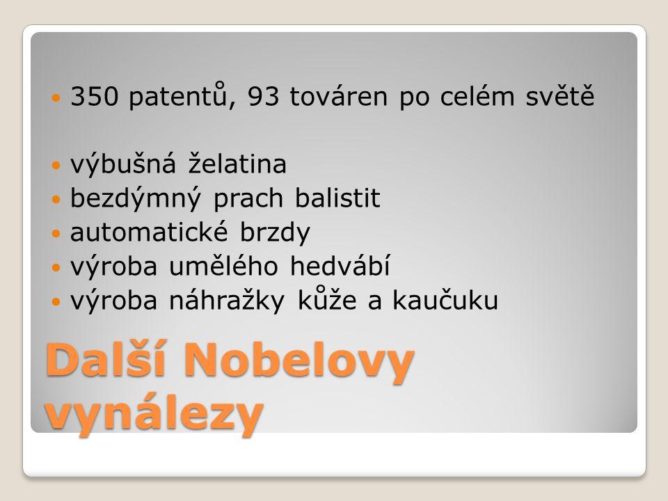 Další Nobelovy vynálezy  350 patentů, 93 továren po celém světě  výbušná želatina  bezdýmný prach balistit  automatické brzdy  výroba umělého hed